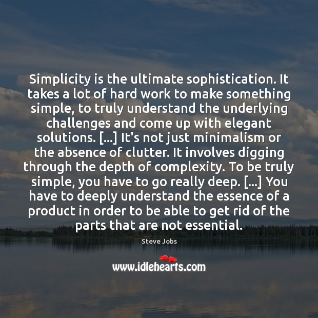 Image, Simplicity is the ultimate sophistication. It takes a lot of hard work