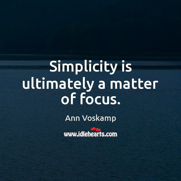 Image, Simplicity is ultimately a matter of focus.