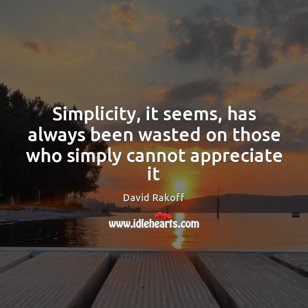 Image, Simplicity, it seems, has always been wasted on those who simply cannot appreciate it