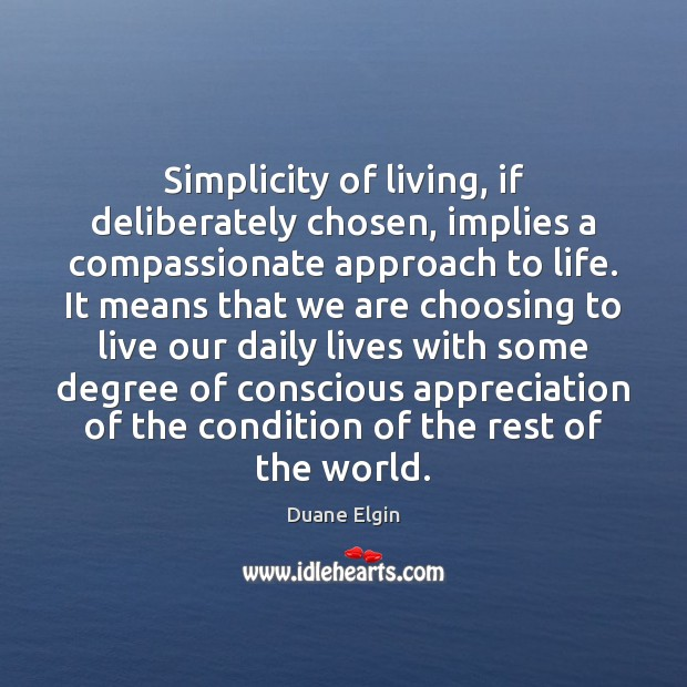 Simplicity of living, if deliberately chosen, implies a compassionate approach to life. Image