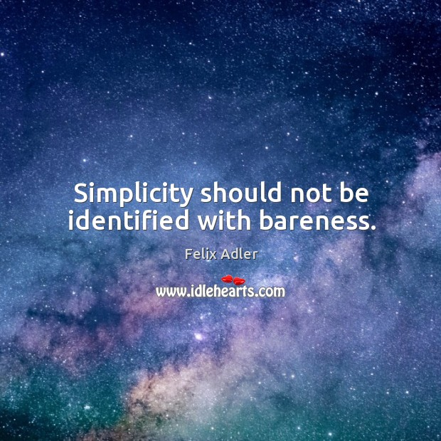 Simplicity should not be identified with bareness. Felix Adler Picture Quote