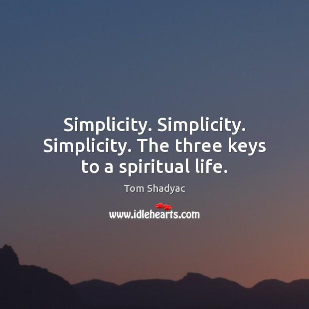 Simplicity. Simplicity. Simplicity. The three keys to a spiritual life. Image