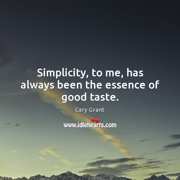 Image, Simplicity, to me, has always been the essence of good taste.