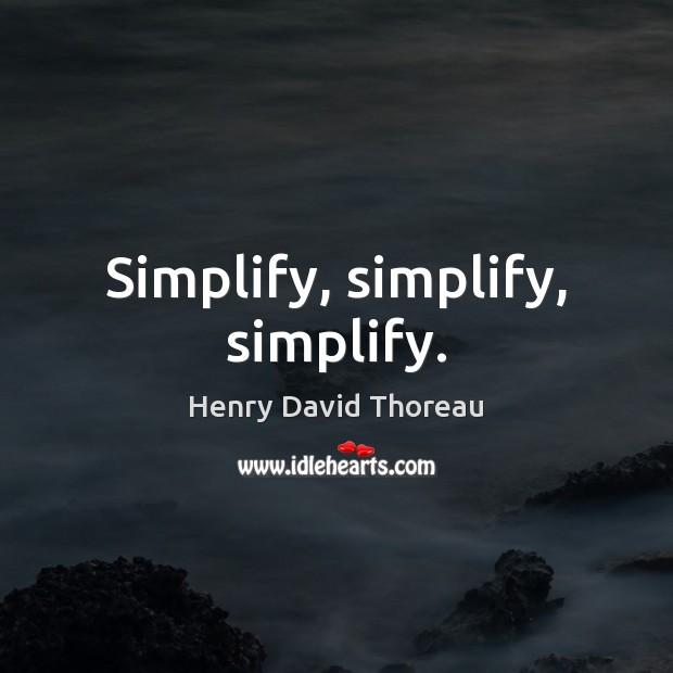 Simplify, simplify, simplify. Image