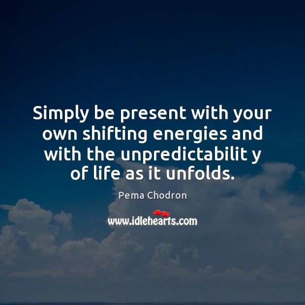 Image, Simply be present with your own shifting energies and with the unpredictabilit