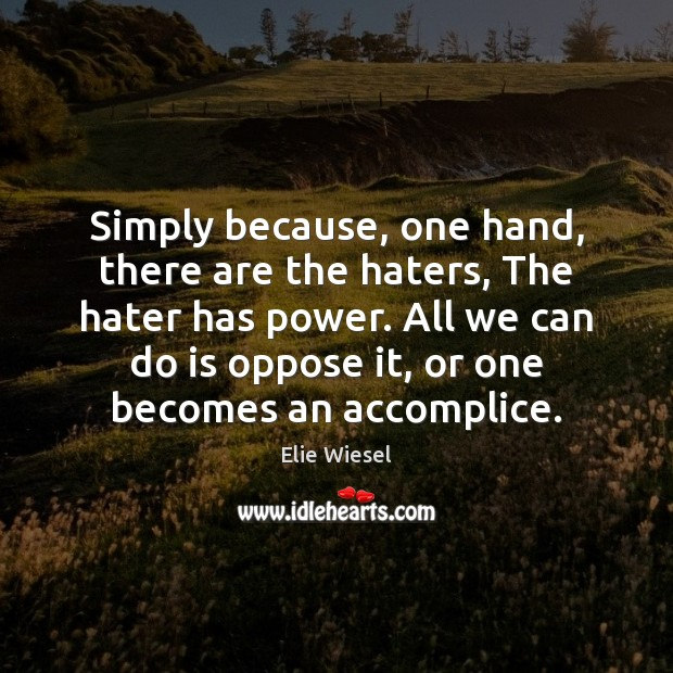 Image, Simply because, one hand, there are the haters, The hater has power.