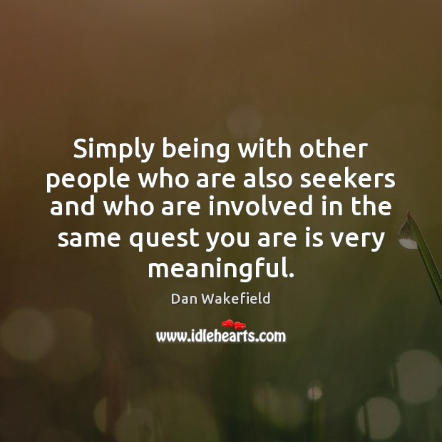 Simply being with other people who are also seekers and who are Image