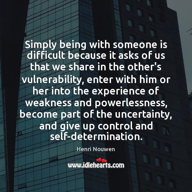 Image, Simply being with someone is difficult because it asks of us that