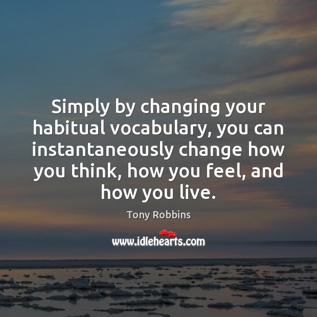 Image, Simply by changing your habitual vocabulary, you can instantaneously change how you