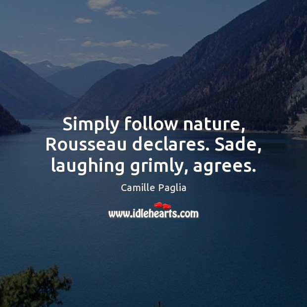 Simply follow nature, Rousseau declares. Sade, laughing grimly, agrees. Image