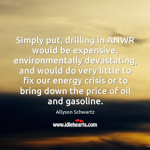 Image, Simply put, drilling in anwr would be expensive, environmentally devastating, and would do very