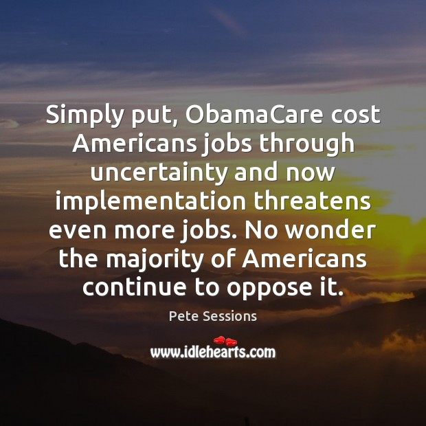 Simply put, ObamaCare cost Americans jobs through uncertainty and now implementation threatens Image