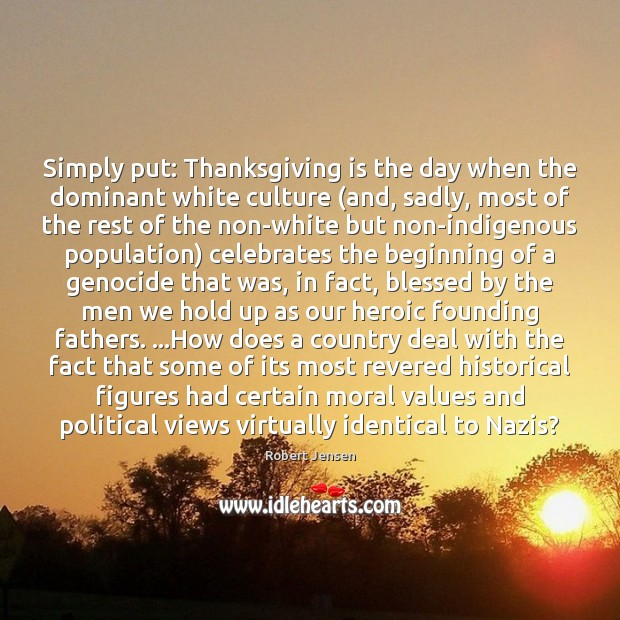 Simply put: Thanksgiving is the day when the dominant white culture (and, Robert Jensen Picture Quote