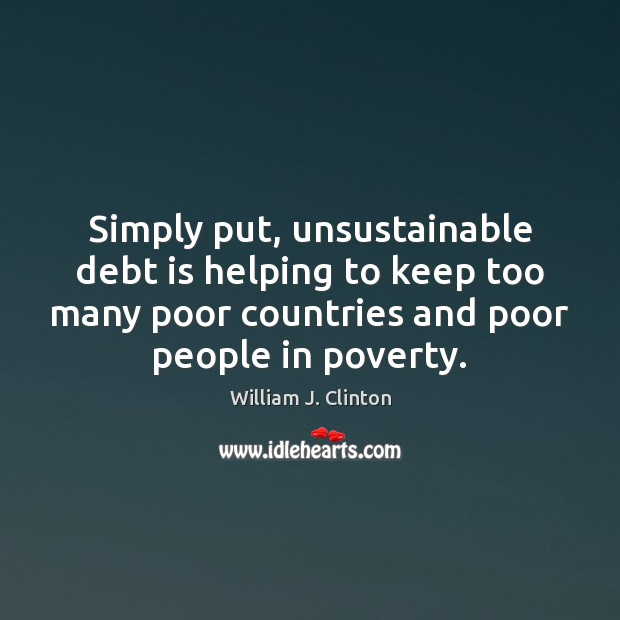 Simply put, unsustainable debt is helping to keep too many poor countries Debt Quotes Image