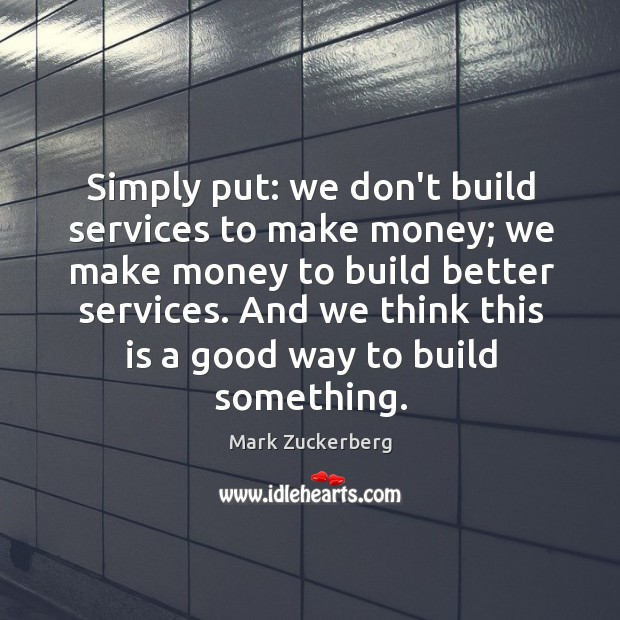 Image, Simply put: we don't build services to make money; we make money