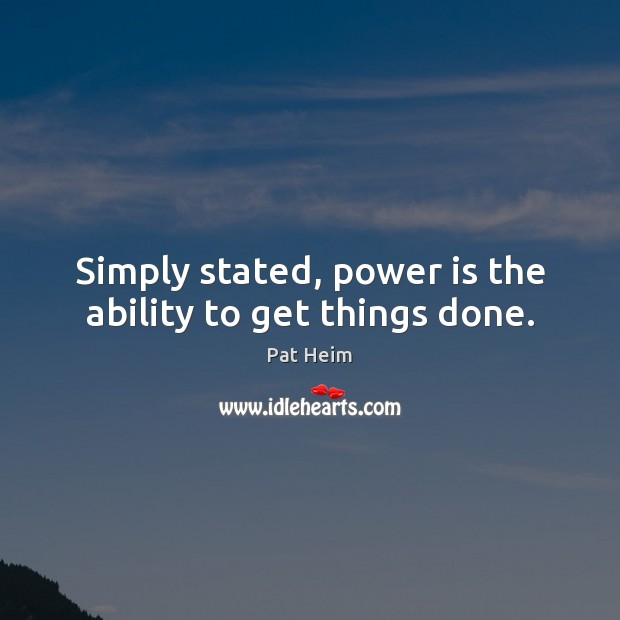 Simply stated, power is the ability to get things done. Power Quotes Image