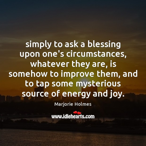 Simply to ask a blessing upon one's circumstances, whatever they are, is Image
