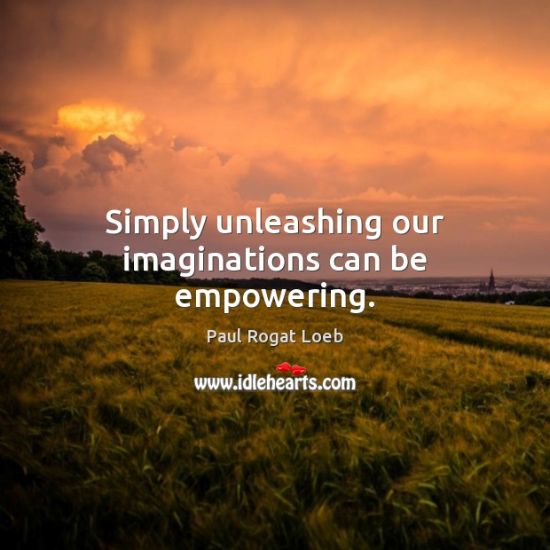 Image, Simply unleashing our imaginations can be empowering.