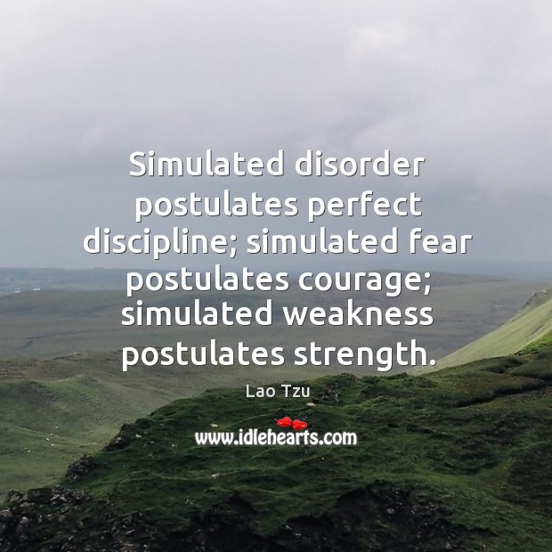 Simulated disorder postulates perfect discipline; simulated fear postulates courage; simulated weakness postulates strength. Image