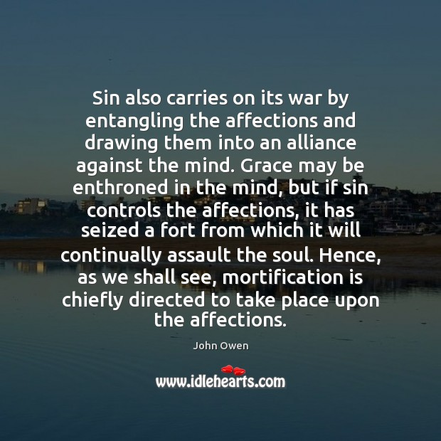 Sin also carries on its war by entangling the affections and drawing John Owen Picture Quote