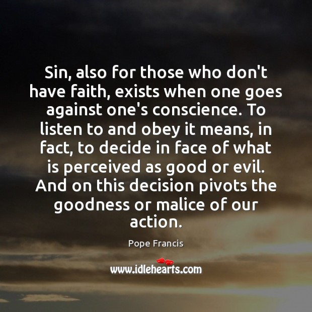 Sin, also for those who don't have faith, exists when one goes Pope Francis Picture Quote