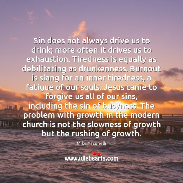Sin does not always drive us to drink; more often it drives Image