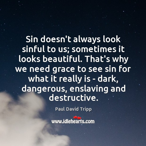 Image, Sin doesn't always look sinful to us; sometimes it looks beautiful. That's