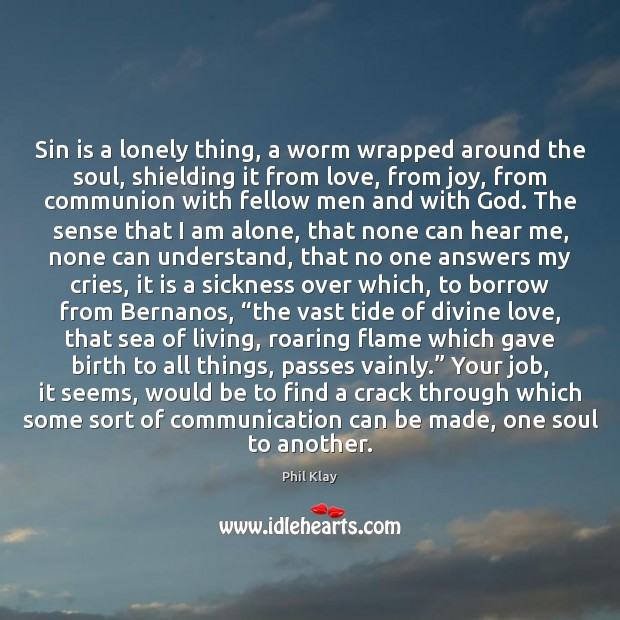 Sin is a lonely thing, a worm wrapped around the soul, shielding Phil Klay Picture Quote