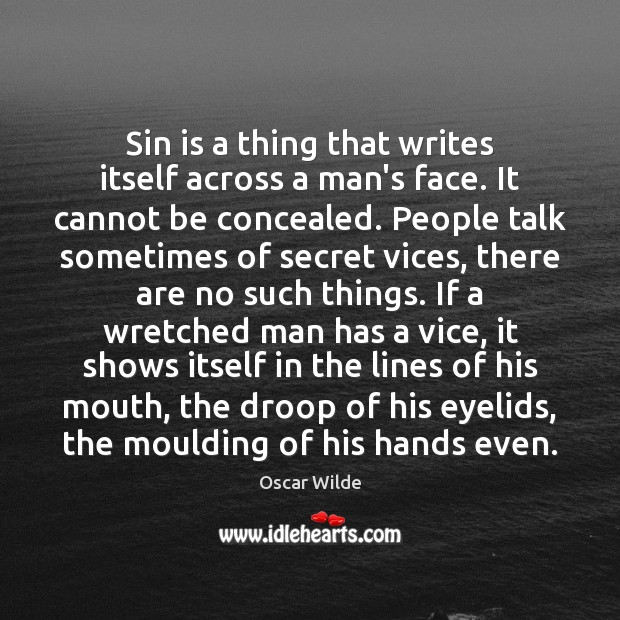 Image, Sin is a thing that writes itself across a man's face. It