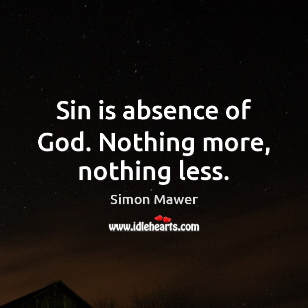 Sin is absence of God. Nothing more, nothing less. Simon Mawer Picture Quote