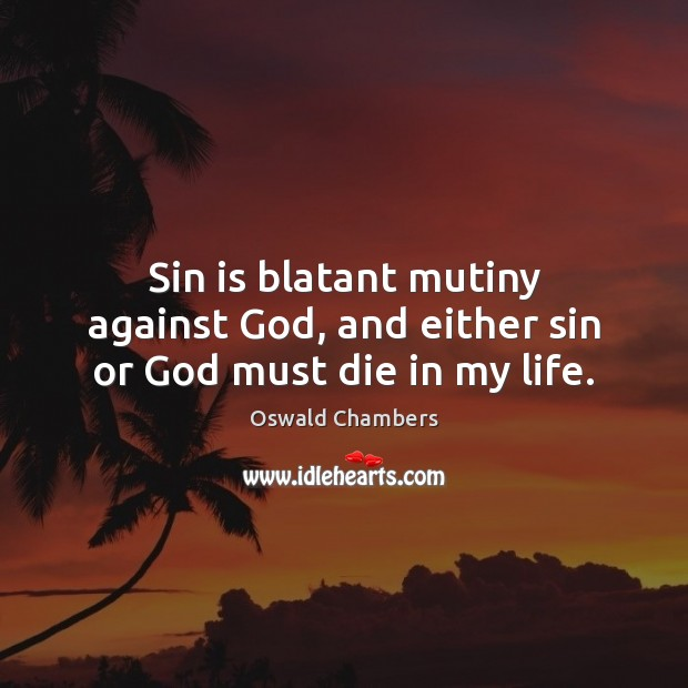 Sin is blatant mutiny against God, and either sin or God must die in my life. Image