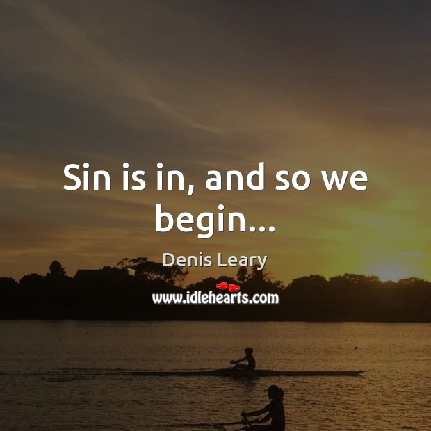 Sin is in, and so we begin… Denis Leary Picture Quote