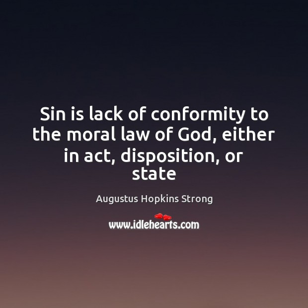 Image, Sin is lack of conformity to the moral law of God, either in act, disposition, or state