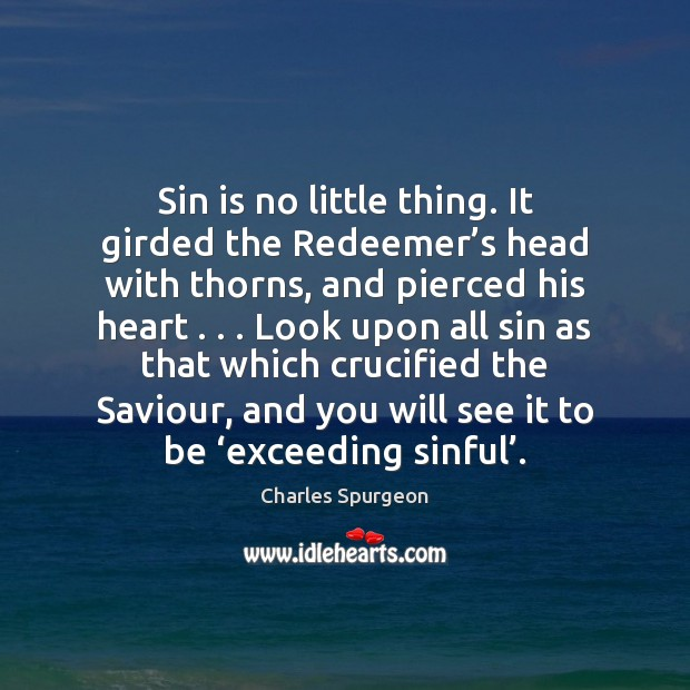 Sin is no little thing. It girded the Redeemer's head with Image