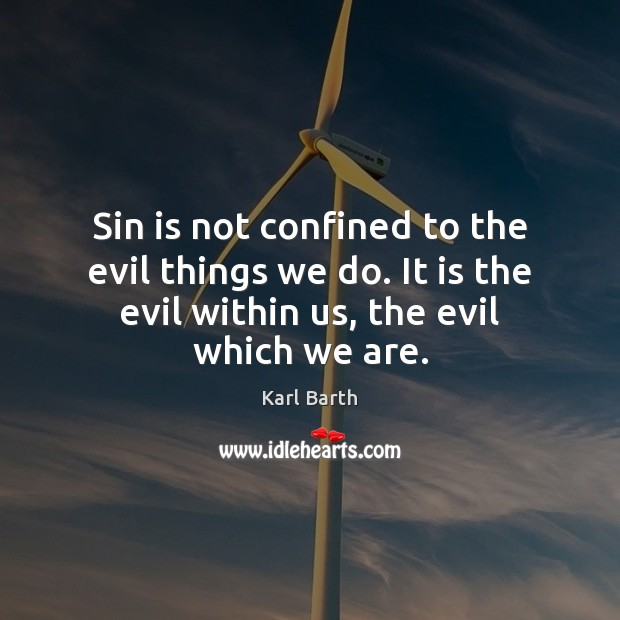 Sin is not confined to the evil things we do. It is Karl Barth Picture Quote