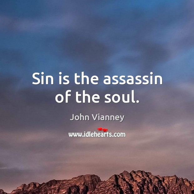 Sin is the assassin of the soul. John Vianney Picture Quote