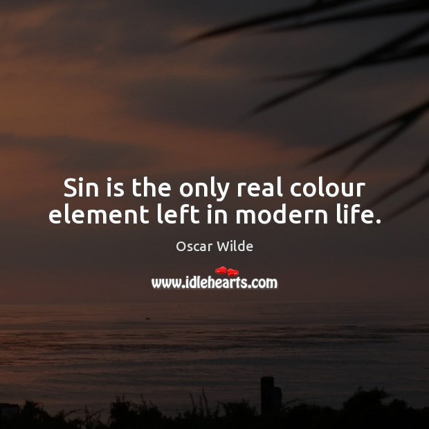 Image, Sin is the only real colour element left in modern life.