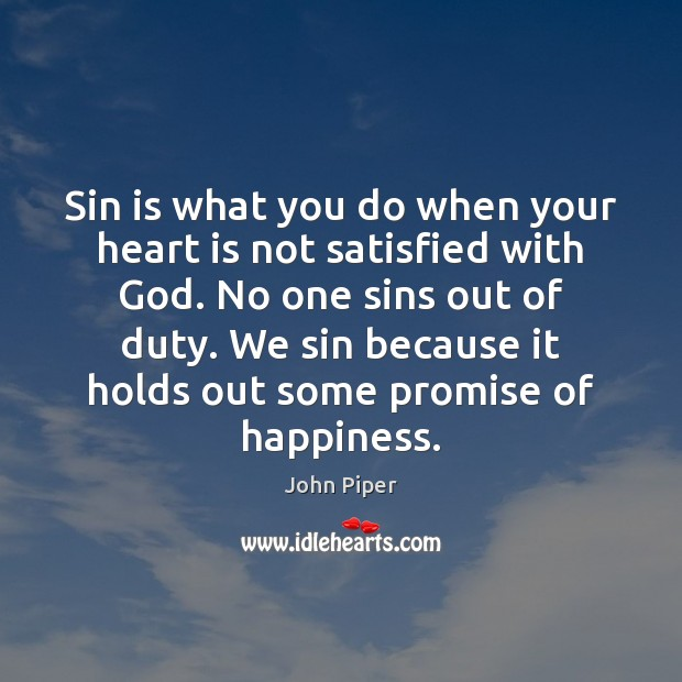 Image, Sin is what you do when your heart is not satisfied with
