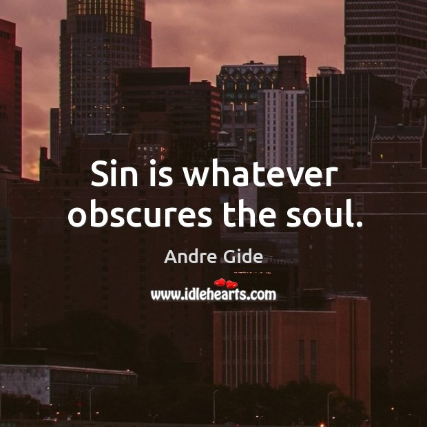 Sin is whatever obscures the soul. Image