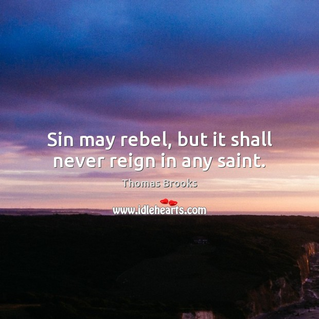 Sin may rebel, but it shall never reign in any saint. Image