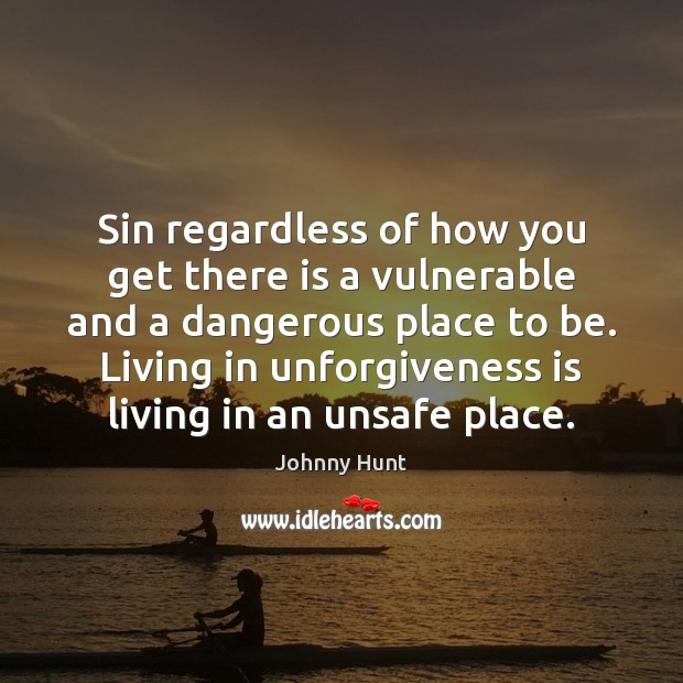 Johnny Hunt Picture Quote image saying: Sin regardless of how you get there is a vulnerable and a