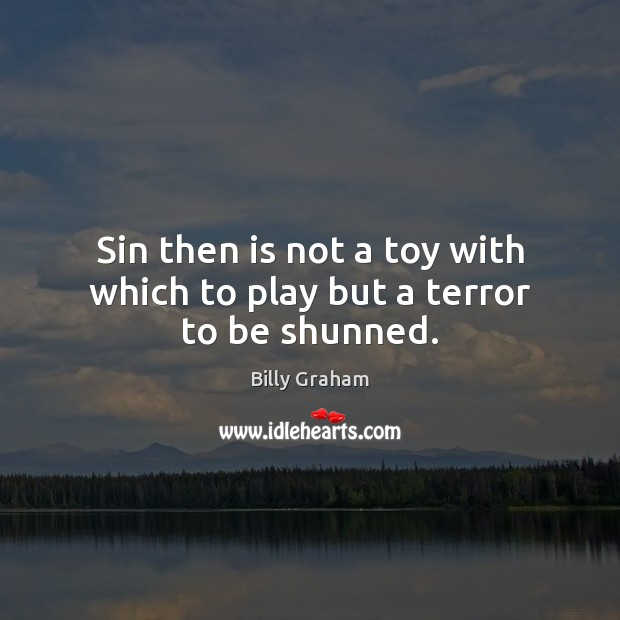 Image, Sin then is not a toy with which to play but a terror to be shunned.