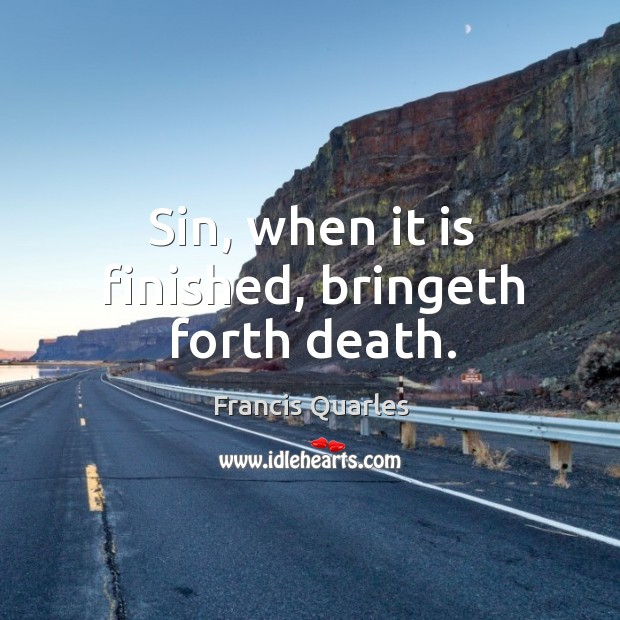 Sin, when it is finished, bringeth forth death. Image