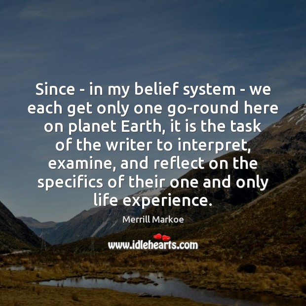 Since – in my belief system – we each get only one Merrill Markoe Picture Quote
