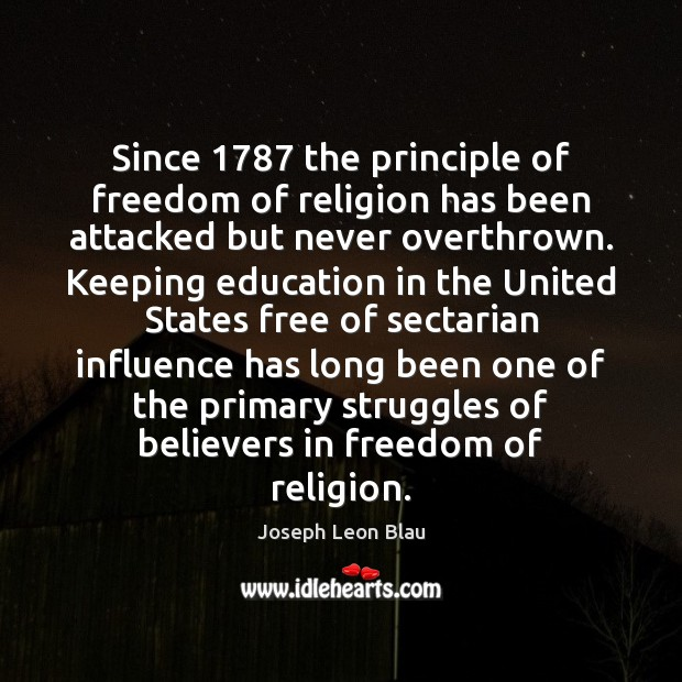 Since 1787 the principle of freedom of religion has been attacked but never Image