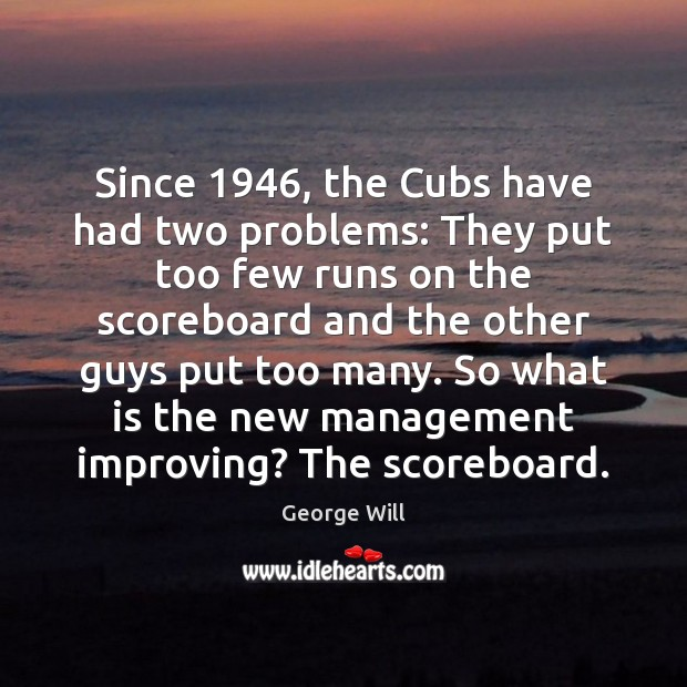 Image, Since 1946, the Cubs have had two problems: They put too few runs