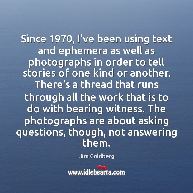 Since 1970, I've been using text and ephemera as well as photographs in Image