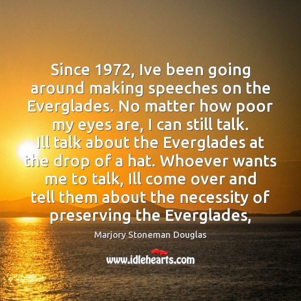 Since 1972, Ive been going around making speeches on the Everglades. No matter Image