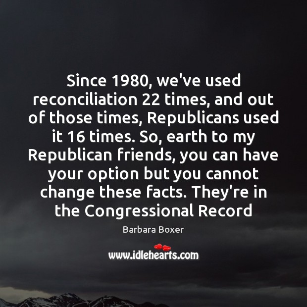 Image, Since 1980, we've used reconciliation 22 times, and out of those times, Republicans used