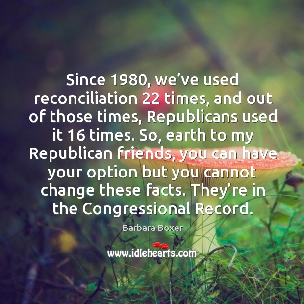 Since 1980, we've used reconciliation 22 times, and out of those times, republicans used it 16 times. Image